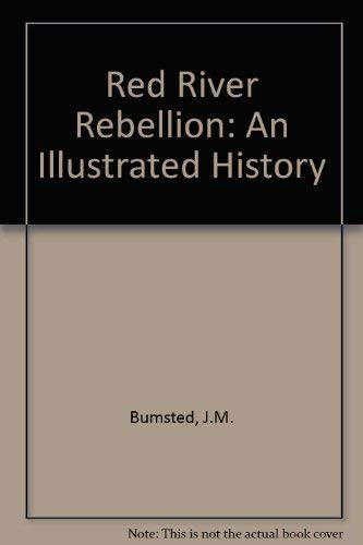Red River Rebellion: An Illustrated History: Bumsted, J. M.