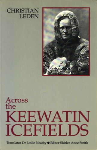 Across the Keewatin Icefields: Three Years Among the Canadian Eskimos, 1913-1916: Christian Leden
