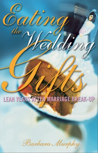 Eating the Wedding Gifts: Lean Years After Marriage Break-up: Barbara Murphy