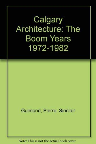 Calgary Architecture: The Boom Years 1972-1982