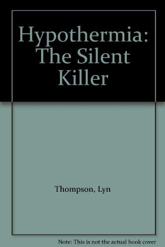 Hypothermia: The Silent Killer: Thompson, Lyn