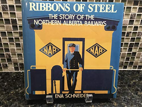 Ribbons of Steel - The Story of the Northern Alberta Railways