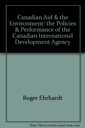 Canadian Aid & the Environment: the Policies & Performance of the Canadian International Developm...