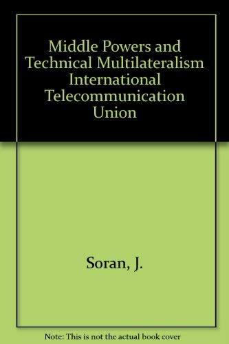 9780920494875: Middle Powers and Technical Multilateralism International Telecommunication Union