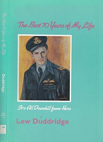 THE BEST 70 YEARS OF MY LIFE: Duddridge, Lew