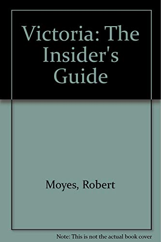 Victoria: The Insider's Guide: Moyes, Robert
