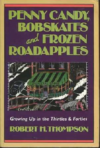 Penny candy, bobskates, and frozen roadapples: Growing: Robert H Thompson