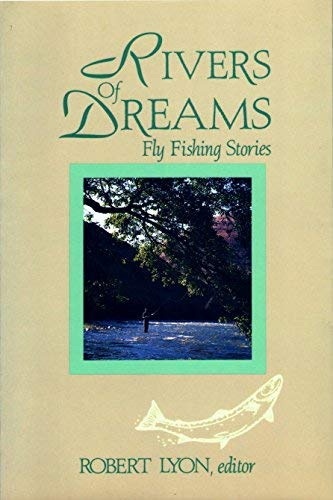Rivers of Dreams: Fly Fishing Stories