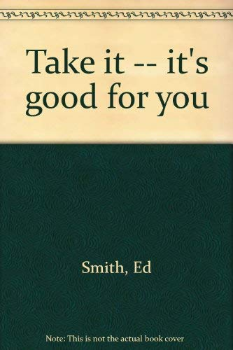 Take it -- it's good for you: Smith, Ed