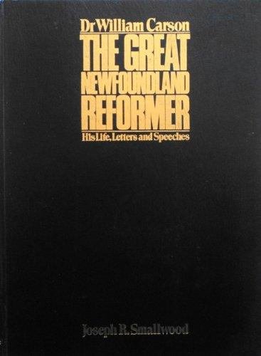 Dr. William Carson: The Great Newfoundland Reformer: Joseph R. Smallwood