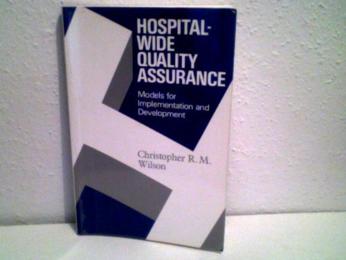 Hospital-Wide Quality Assurance: Models for Implementation and Development: Wilson, Christopher R.