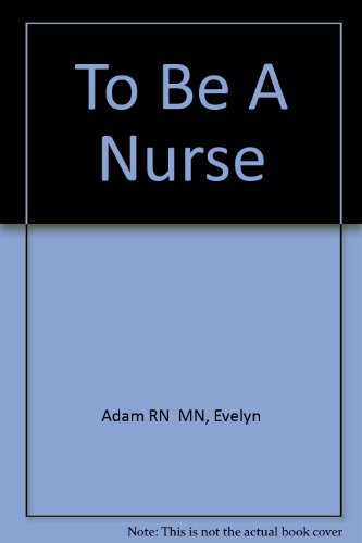9780920513064: To Be A Nurse