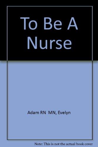 9780920513064: To Be a Nurse