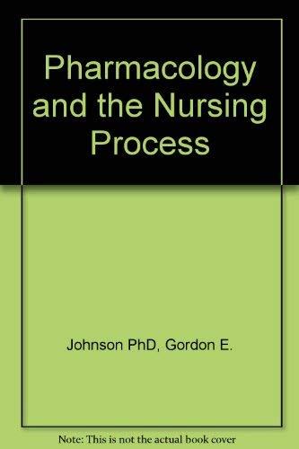 Pharmacology and the Nursing Process: Gordon E. Johnson;