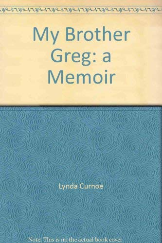 My Brother Greg: A Memoir: Curnoe, Lynda