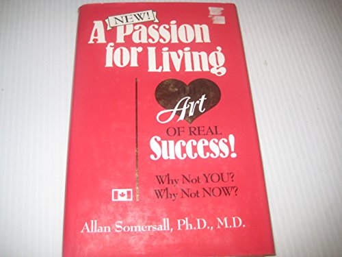 A Passion for Living: Somersall, Ph.D., M.D., Allan