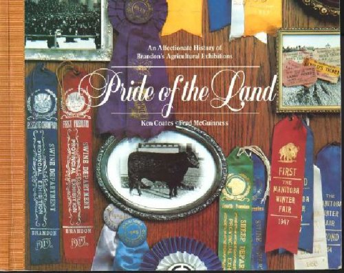 Pride of the Land: An Affectionate History of Brandon's Agricultural Exhibitions