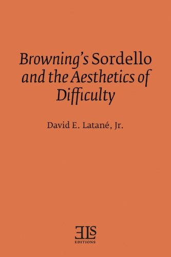 Browning's Sordello and the Aesthetics of Difficulty: Latane Jr, David