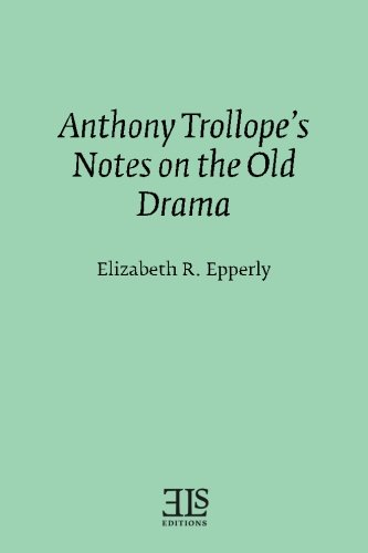 Anthony Trollope's Notes on the Old Drama: Epperly, Elizabeth R.