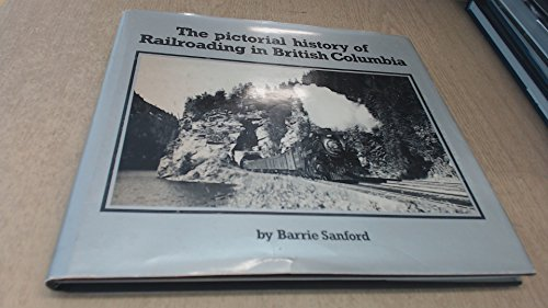 9780920620274: Pictorial History of Railroading In British Columbia