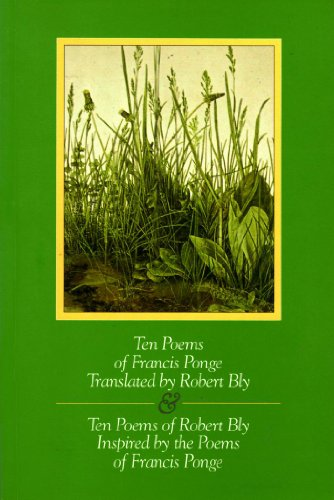 Ten Poems of Francis Ponge Translated by Robert Bly & Ten Poems of Robert Bly Inspired by the ...