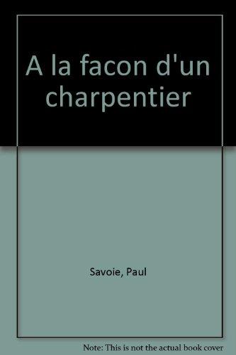 À la façon d'un charpentier: Savoie, Paul