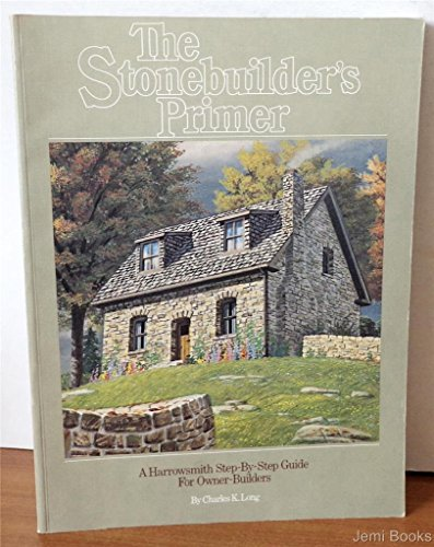 9780920656204: The Stonebuilder's Primer: A Harrowsmith Step-By-Step Guide for Owner-Builders