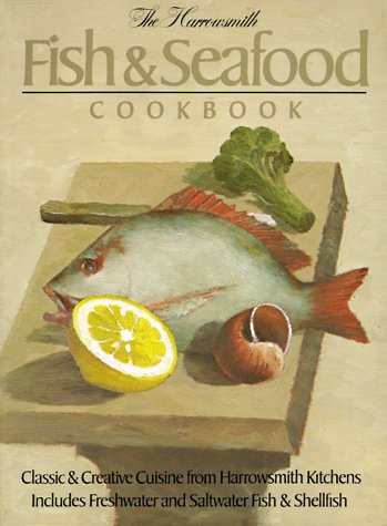 THE HARROWSMITH FISH & SEAFOOD COOKBOOK
