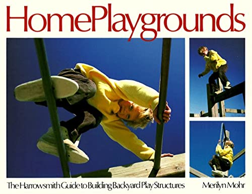 Home Playgrounds : The Harrowsmith Guide To Building Backyard Play Structures
