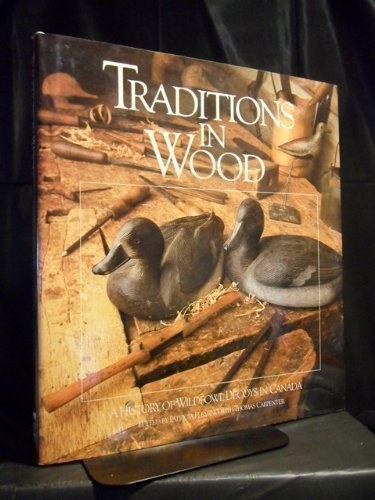 Traditions in Wood A History of Wildfowl Decoys in Canada