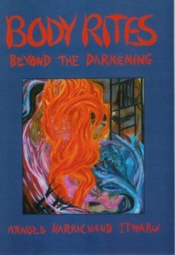 Body Rites: Beyond the Darkening: Itwaru, Arnold