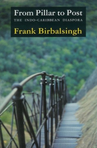 From Pillar to Post: The Indo-Caribbean Diaspora: Birbalsingh, Frank