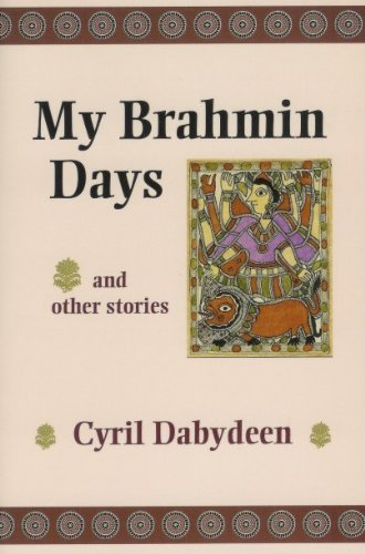 My Brahmin Days and Other Stories: Cyril Dabydeen