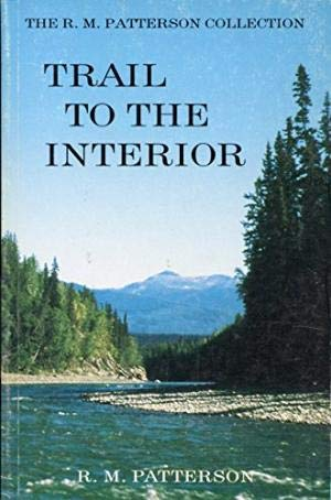 Trail to the Interior (0920663184) by R. M. Patterson