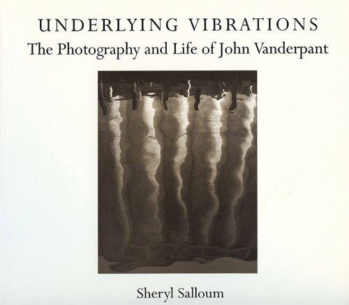Underlying Vibrations: The Photography & Life Of John Vanderpant: Salloum, Sheryl