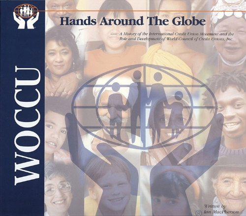 Hands Around The Globe: A History of the International Credit Union Moveme (0920663672) by Ian MacPherson