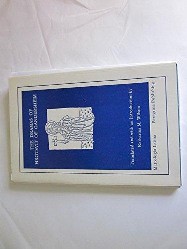 The Dramas of Hrotsvit of Gandersheim (Matrologia latina): Hrotsvitha Hrotsvit Katharina m. Wilson ...