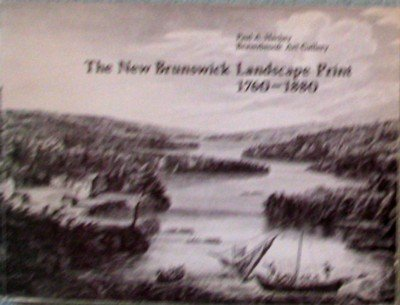 The New Brunswick Landscape Print : 1760-1880