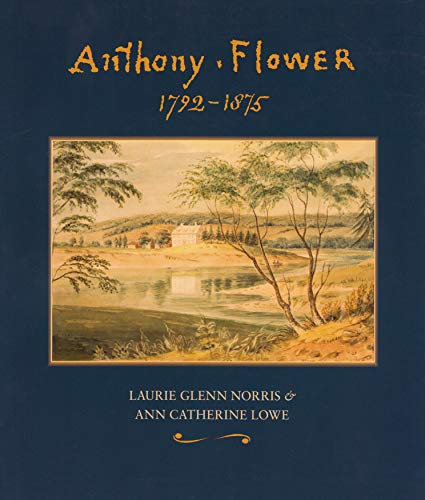 Anthony Flower : The Life and Art of a Country Painter, 1792-1875 = la Vie et L'oeuvre D'...