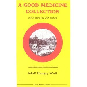 A Good Medicine Collection: Life in Harmony: HUNGRY WOLF, Adolph