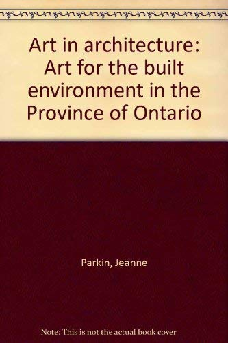 Art in Architecture: Art for the Built Environment in the Province of Ontario: Parkin, Jeanne;Boyle...