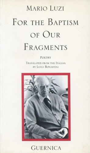 For The Baptism Of Our Fragments (Essential Poets Series 46): Luzi, Mario