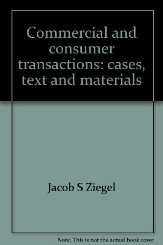 Commercial and consumer transactions: cases, text and materials: Jacob S Ziegel