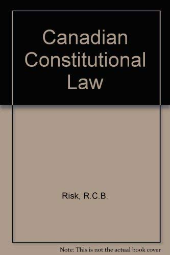 Canadian Constitutional Law: Risk, R. C.; Rogerson, Carole; Swinton, Katherine E.; Weinrib, ...