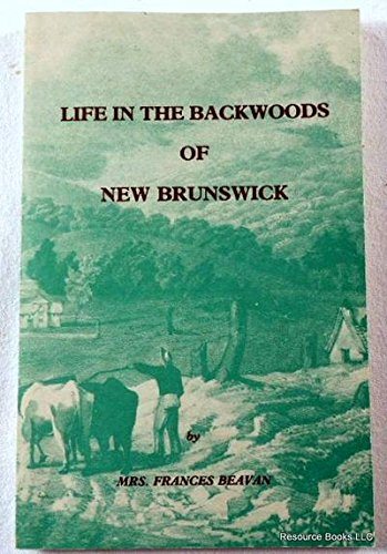 9780920732205: Life in the backwoods of New Brunswick