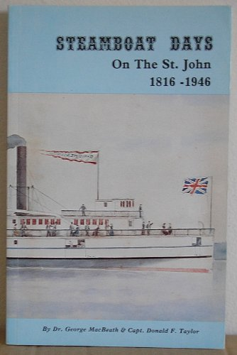STEAMBOAT DAYS ; An Illustrated History of the Steamboat Era on the St. John River 1816 -1946;, S...