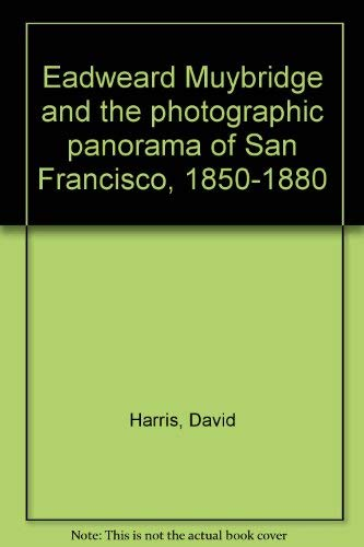 9780920785379: Eadweard Muybridge and the photographic panorama of San Francisco, 1850-1880