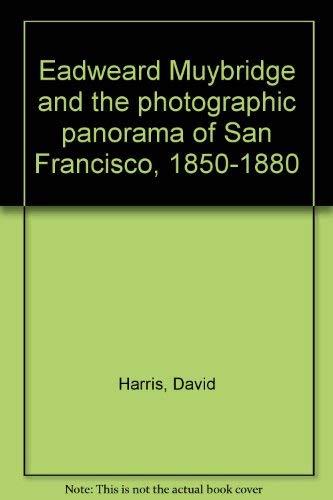 9780920785379: Eadweard Muybridge and the photographic panorama of San Francisco, 1850-1880