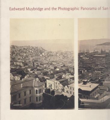 9780920785393: Eadweard Muybridge and the photographic panorama of San Francisco, 1850-1880