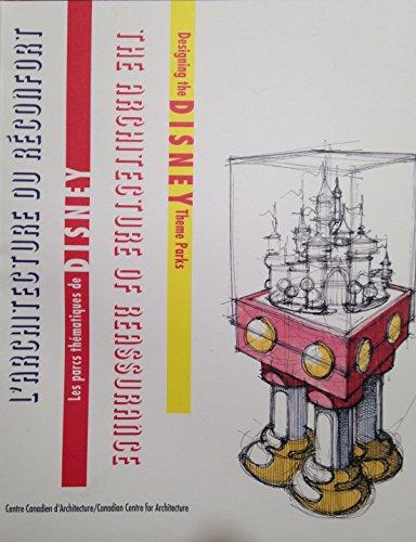 Les Parcs Thematiques de Disney : L'Architecture du Reconfort Designing the Disney Theme Parks...